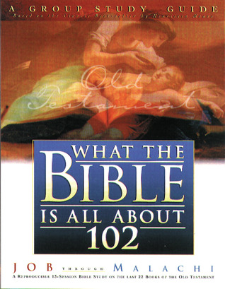 What the Bible Is All About 102 Group Study Guide: A Group Study Guide: Job through Malachi