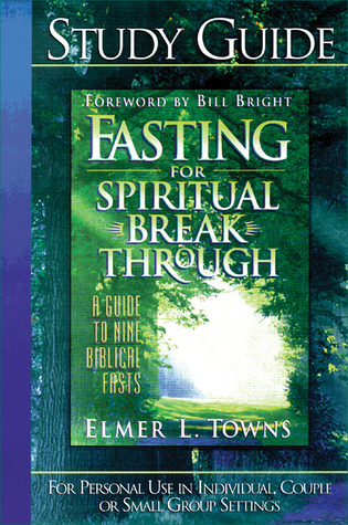 Fasting for Spiritual Breakthrough  Study Guide by Elmer L. Towns