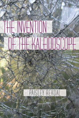 The Invention of the Kaleidoscope by Paisley Rekdal
