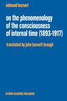 On the Phenomenology of the Consciousness of Internal Time (1893 1917)