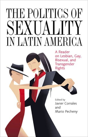 The Politics of Sexuality in Latin America by Javier Corrales