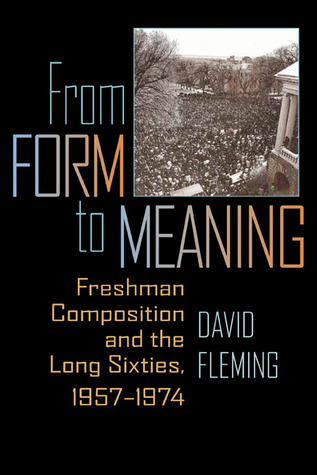 From Form to Meaning: Freshman Composition and the Long Sixties, 1957–1974  by  David Fleming