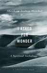 I Asked For Wonder by Abraham Joshua Heschel