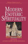 Modern Esoteric Spirituality (World Spirituality: An Encyclopedic History of the Religious Quest, Volume 21)