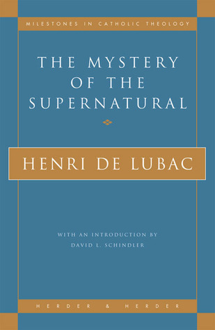 The Mystery of the Supernatural by Henri de Lubac
