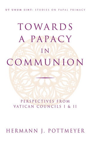 Towards a Papacy in Communion: Perspectives from Vatican Councils I & II