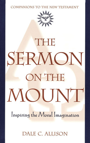 The Sermon on the Mount by Dale C. Allison Jr.