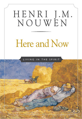 Here and Now by Henri J.M. Nouwen