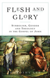 Flesh and Glory: Symbolism, Gender and Theology In The Gospel of John