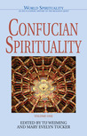 Confucian Spirituality I (World Spirituality: An Encyclopedic History of the Religious Quest, Volume 1)