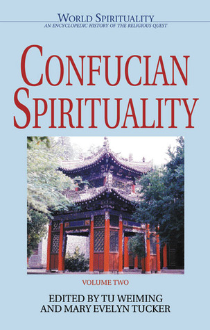 Confucian Spirituality II (World Spirituality: An Encyclopedic History of the Religious Quest, Volume 2)