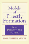 Models of Priestly Formation: Past, Present, Future