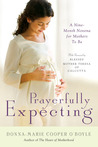 Prayerfully Expecting: A Nine-Month Novena for Mothers to Be