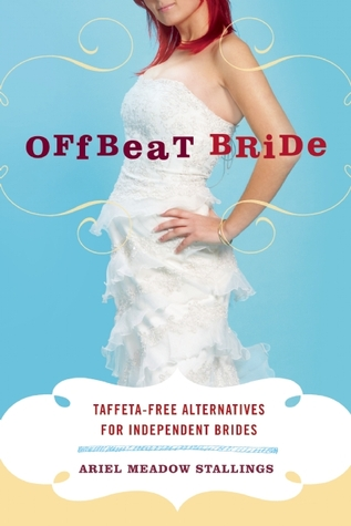Download online for free Offbeat Bride: Taffeta-Free Alternatives for Independent Brides by Ariel Meadow Stallings PDF