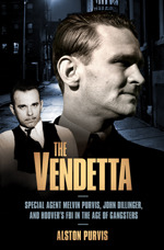 The Vendetta: Special Agent Melvin Purvis, John Dillinger, and Hoover's FBI in the Age of Gangsters
