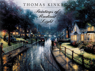Thomas Kinkade: Paintings of Radiant Light