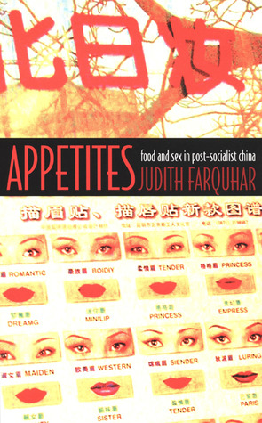 Appetites: Food and Sex in Post-Socialist China