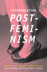 Interrogating Postfeminism: Gender and the Politics of Popular Culture