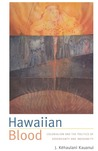 Hawaiian Blood: Colonialism and the Politics of Sovereignty and Indigeneity