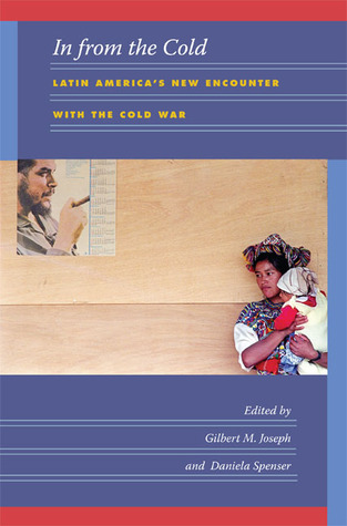 In from the Cold: Latin America's New Encounter with the Cold War