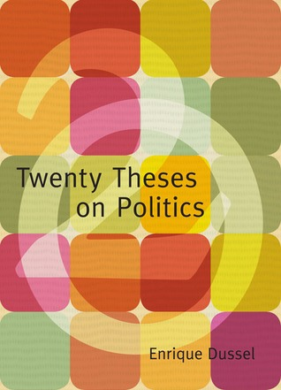 Twenty Theses on Politics by Enrique Dussel