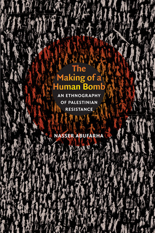 The Making of a Human Bomb: An Ethnography of Palestinian Resistance