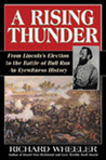 A Rising Thunder: From Lincoln's Election to the Battles of Bull Run: An Eyewitness History
