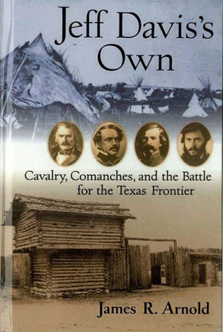 Jeff Davis's Own: Cavalry, Comanches, and the Battle for the Texas Frontier