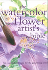 The Watercolor Flower Artist's Bible by Claire Waite Brown