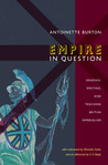 Empire in Question: Reading, Writing, and Teaching British Imperialism