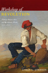 Workshop of Revolution: Plebeian Buenos Aires and the Atlantic World, 1776-1810