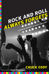Rock and Roll Always Forgets by Chuck Eddy