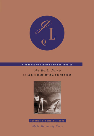 Art Works: Part 2 (GLQ: A Journal of Lesbian and Gay Studies, #12.3)