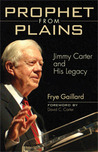 Prophet from Plains: Jimmy Carter and His Legacy