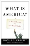 What is America?: A Short History of the New World Order