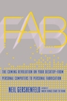 Fab: The Coming Revolution on Your Desktop--From Personal Computers to Personal Fabrication