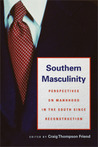 Southern Masculinity: Perspectives on Manhood in the South since Reconstruction