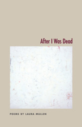 After I Was Dead by Laura Mullen