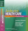 Adolescent Health Care: A Practical Guide (Adolescent Healthcare: A Practical Guide (Neinstein))