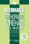 Stedman's Orthopaedic & Rehab Words: With Chiropractic, Occupational Therapy, Physical Therapy, Podiatric, and Sports Medicine Words