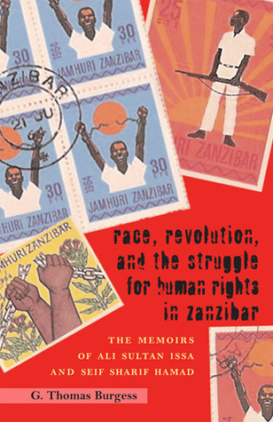 Race, Revolution, and the Struggle for Human Rights in Zanzibar by G. Thomas Burgess