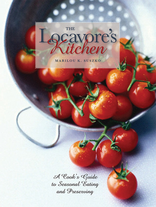 The Locavore's Kitchen by Marilou Suszko