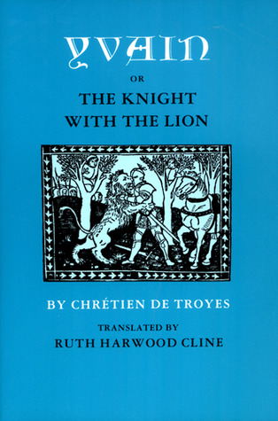Yvain, or The Knight with the Lion by Chrétien de Troyes