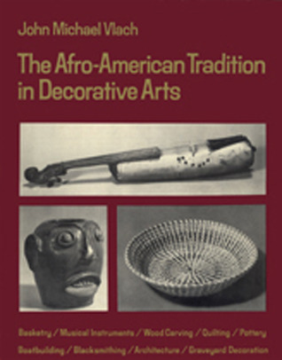 The Afro-American Tradition in Decorative Arts by John Michael Vlach