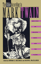 The Bible According to Mark Twain: Writings on Heaven, Eden and the Flood