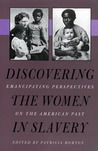 Discovering the Women in Slavery: Emancipating Perspectives on the American Past