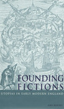 Founding Fictions: Utopias in Early Modern England