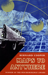 Maps to Anywhere by Bernard Cooper