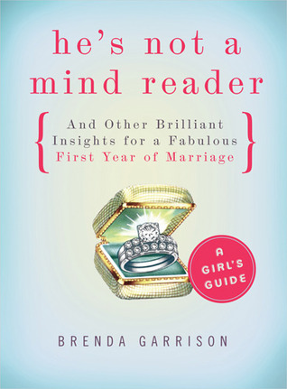 Hes not a Mind Reader and Other Brilliant Insights for a Fabulous First Year of Marriage
