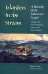 Islanders in the Stream: A History of the Bahamian People: Volume One: From Aboriginal Times to the End of Slavery